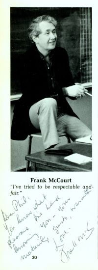 (Dear Phil, You know what pleasure I've had knowing you-- your maturity, gusto, warmth. Love, Frank McCourt)