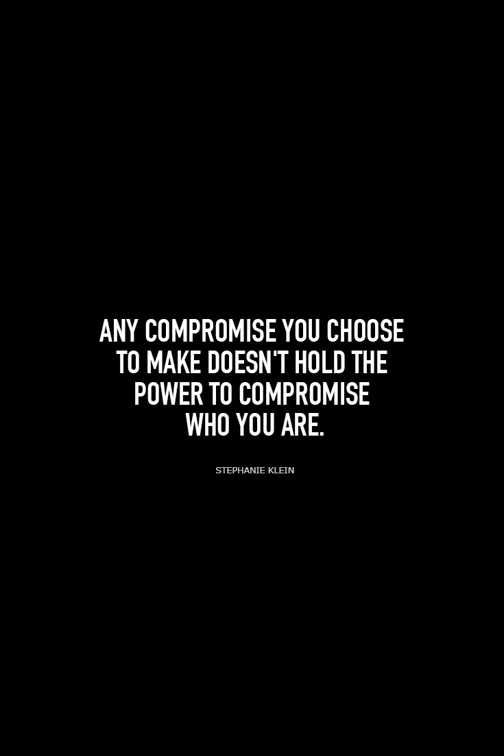 YOU DON'T LOSE YOURSELF WHEN YOU COMPROMISE. YOU GAIN MATURITY.